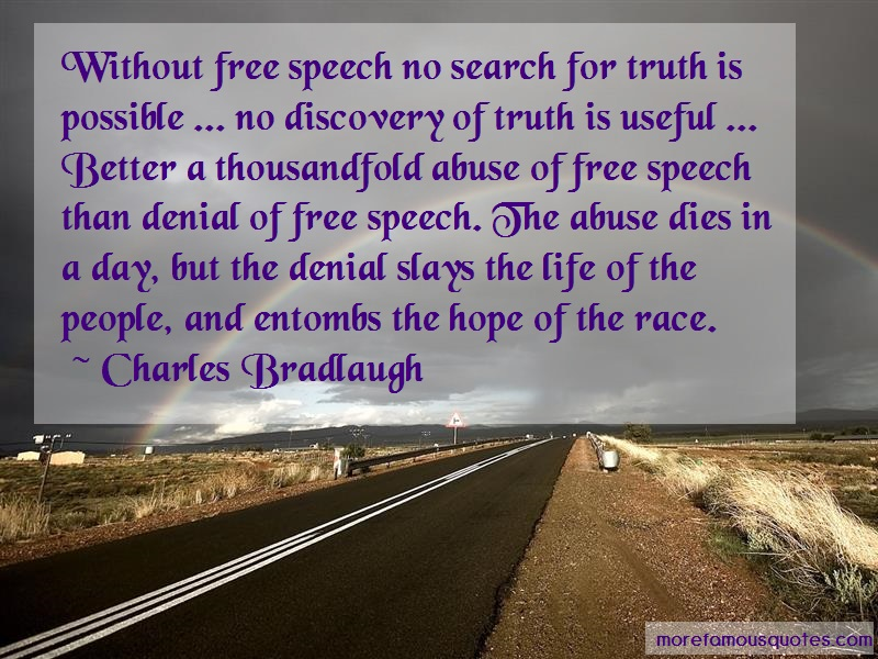 Charles Bradlaugh Quotes: Without free speech no search for truth