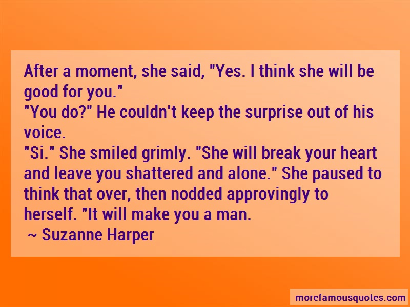 Suzanne Harper Quotes: After A Moment She Said Yes I Think She