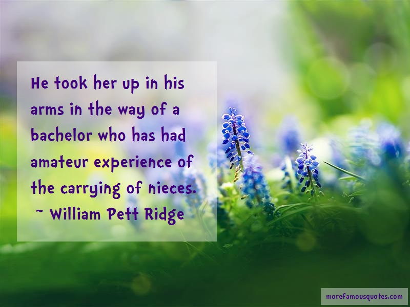 William Pett Ridge Quotes: He took her up in his arms in the way of