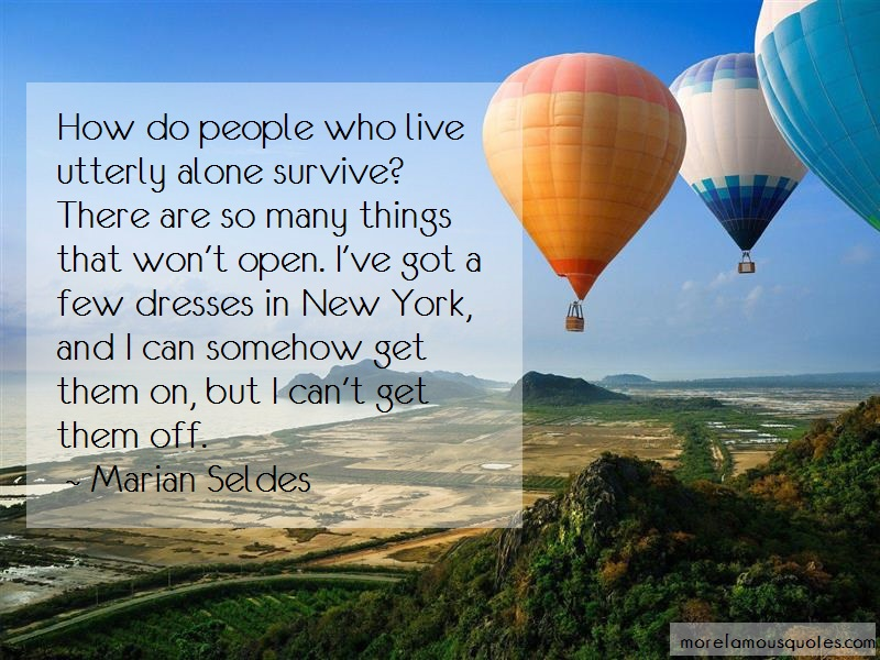 Marian Seldes Quotes: How do people who live utterly alone