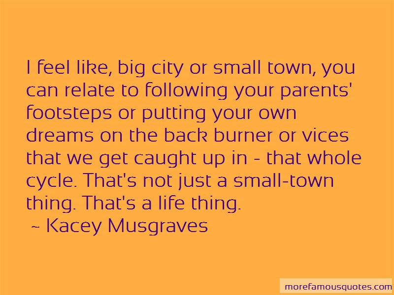 Kacey Musgraves Quotes: I Feel Like Big City Or Small Town You