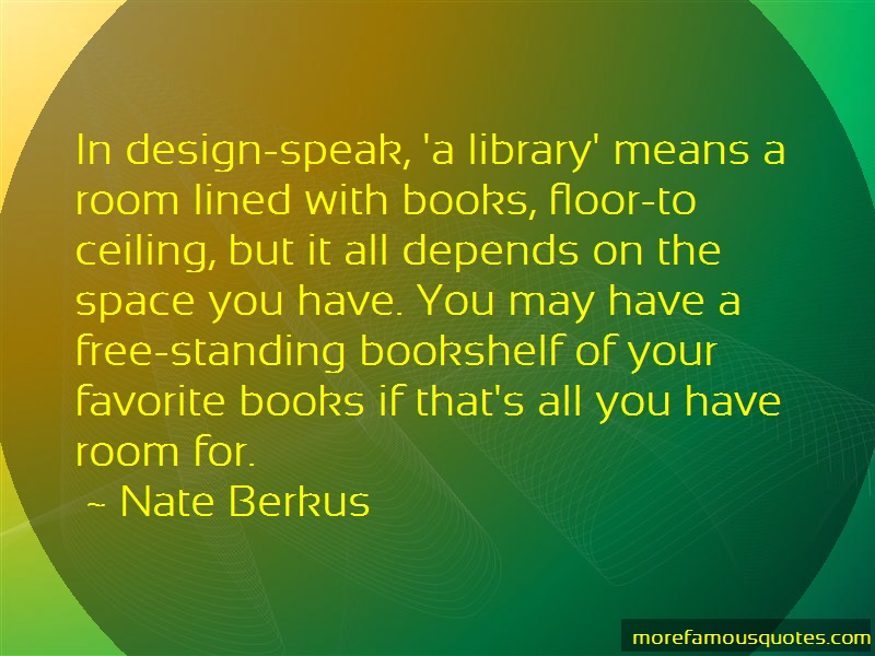 Nate Berkus Quotes: In design speak a library means a room
