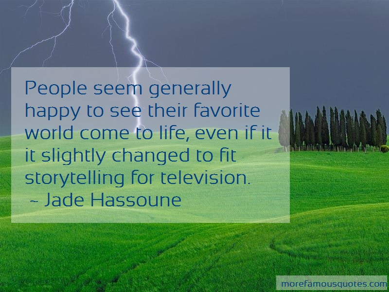 Jade Hassoune Quotes: People Seem Generally Happy To See Their