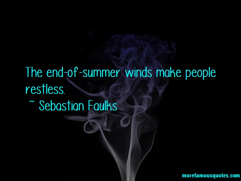 Sebastian Faulks Quotes: The end of summer winds make people