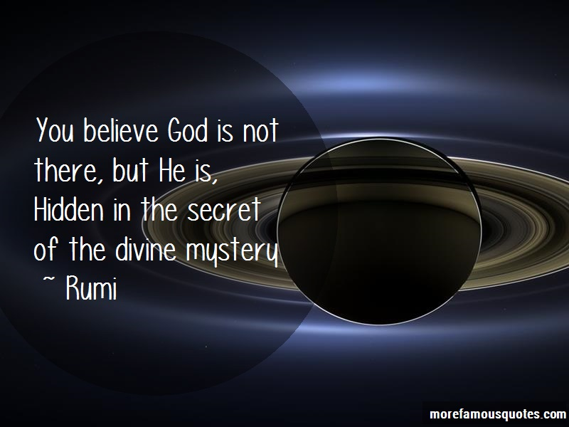 Rumi Quotes: You believe god is not there but he is