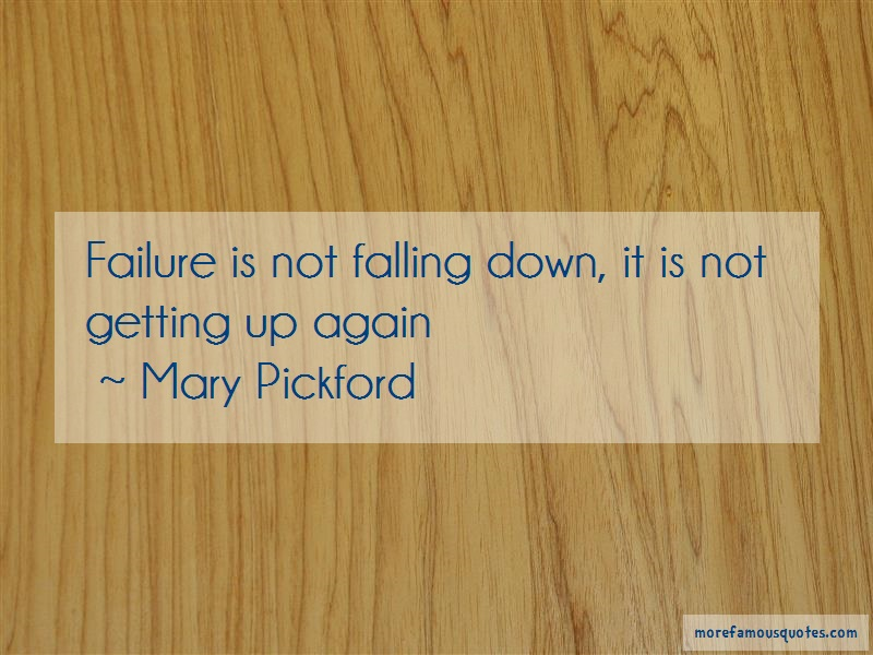 Mary Pickford Quotes: Failure is not falling down it is not