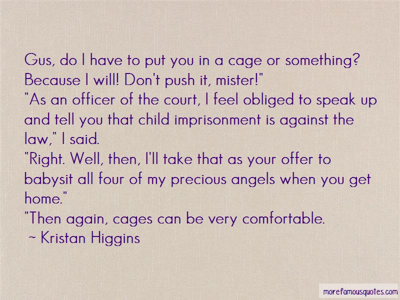 Kristan Higgins Quotes: Gus Do I Have To Put You In A Cage Or