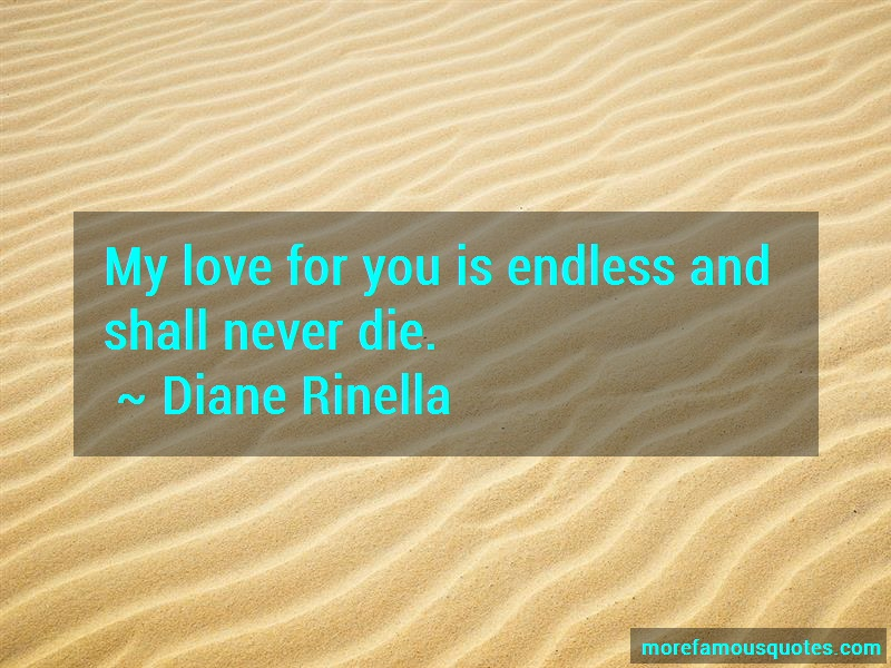 Diane Rinella Quotes: My love for you is endless and shall