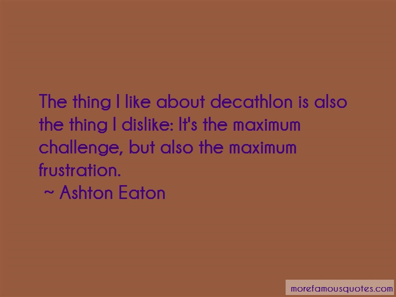 Ashton Eaton Quotes: The Thing I Like About Decathlon Is Also