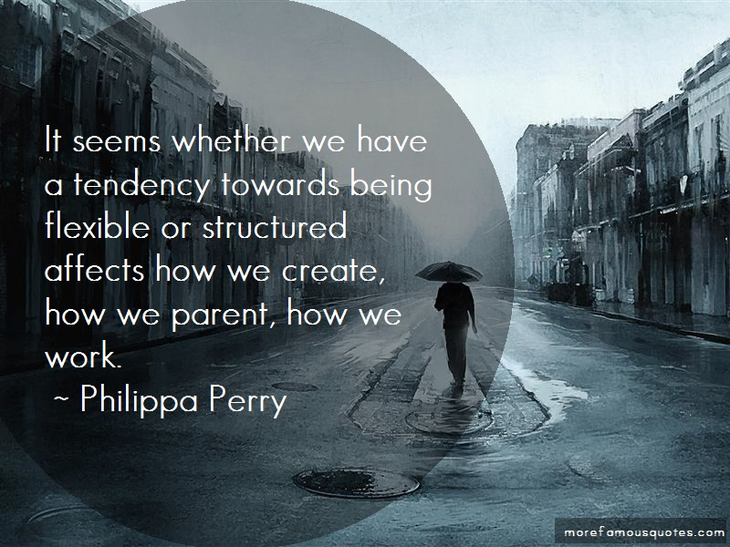 Philippa Perry Quotes: It seems whether we have a tendency