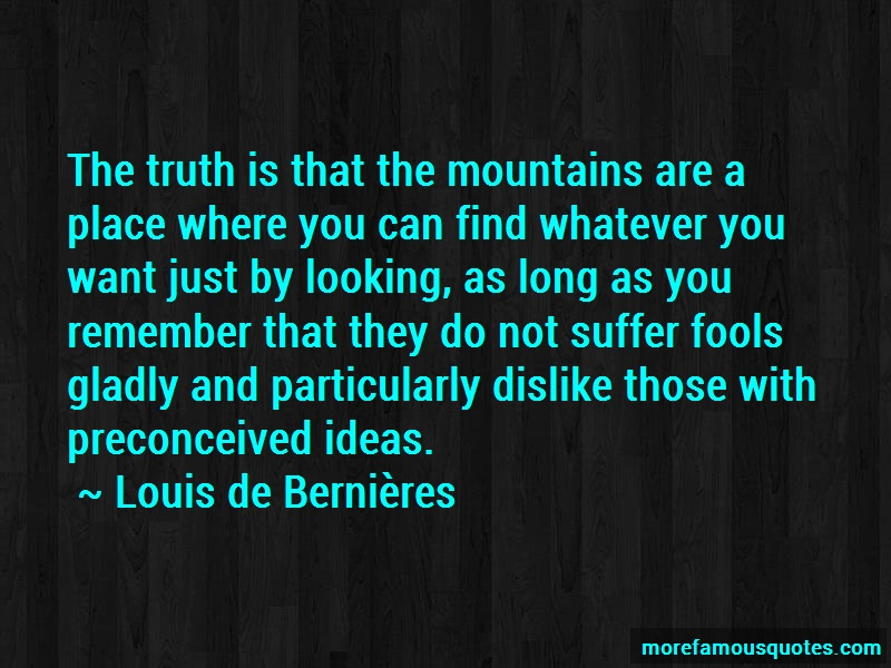 Louis-de-Bernieres Quotes: The truth is that the mountains are a