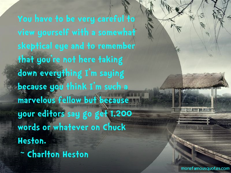 Charlton Heston Quotes: You have to be very careful to view