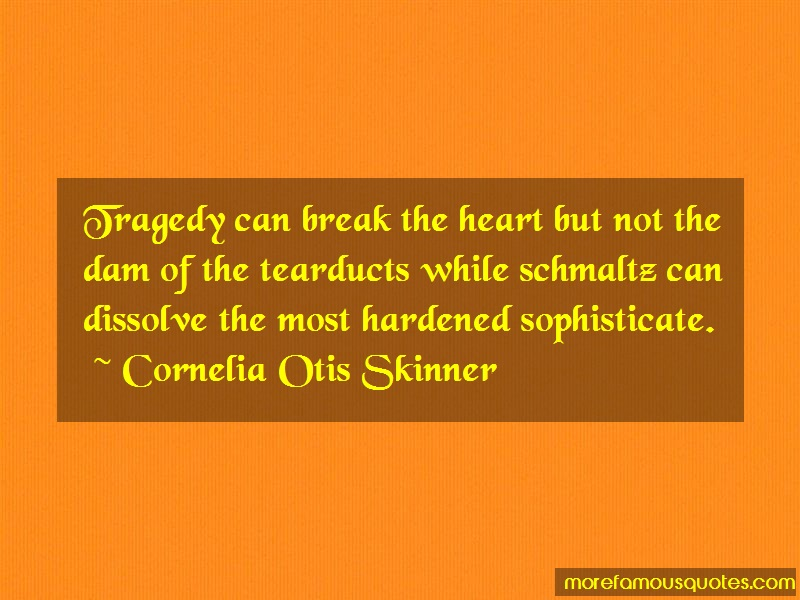 Cornelia Otis Skinner Quotes: Tragedy can break the heart but not the