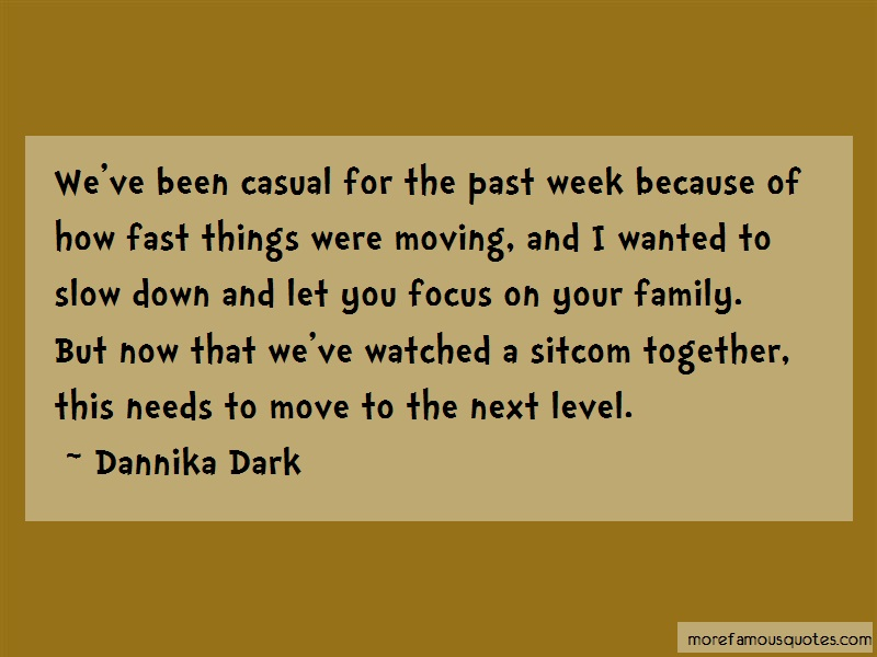 Dannika Dark Quotes: Weve been casual for the past week
