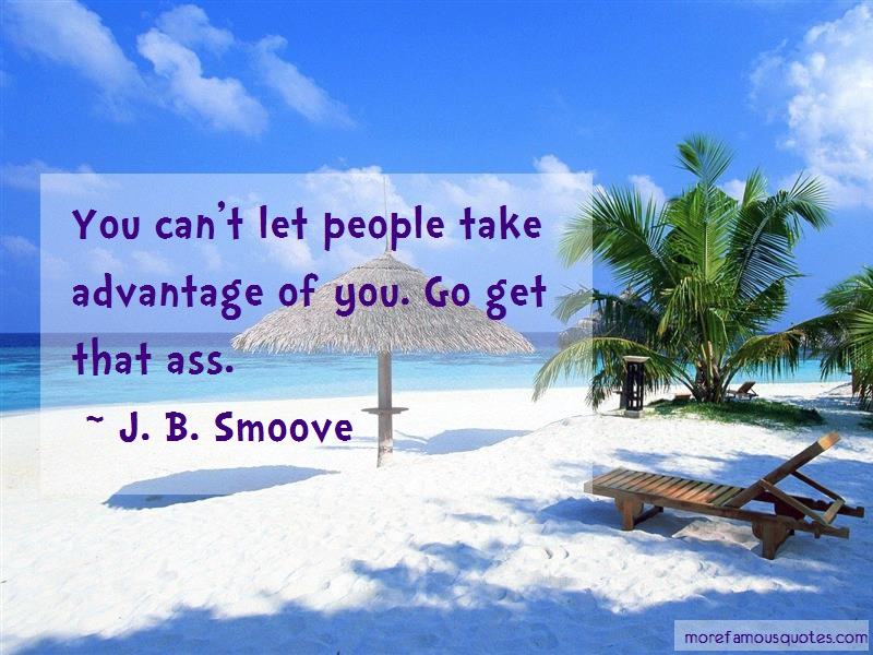 J. B. Smoove Quotes: You cant let people take advantage of