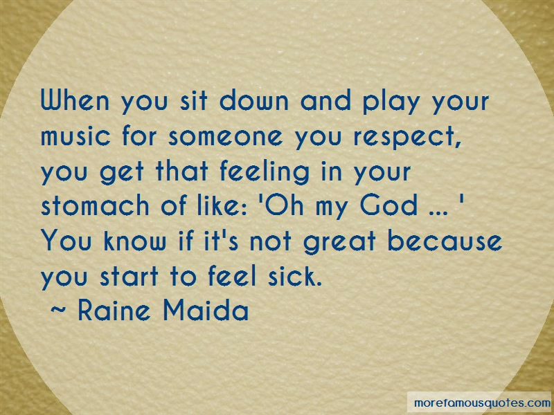 Raine Maida Quotes: When You Sit Down And Play Your Music