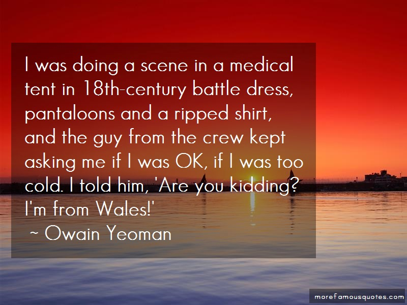 Owain Yeoman Quotes: I Was Doing A Scene In A Medical Tent In