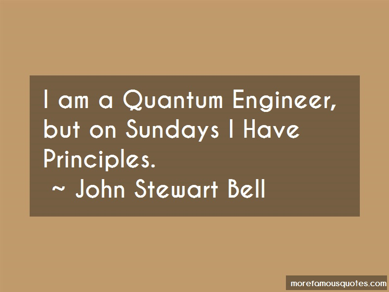 John Stewart Bell Quotes: I am a quantum engineer but on sundays i