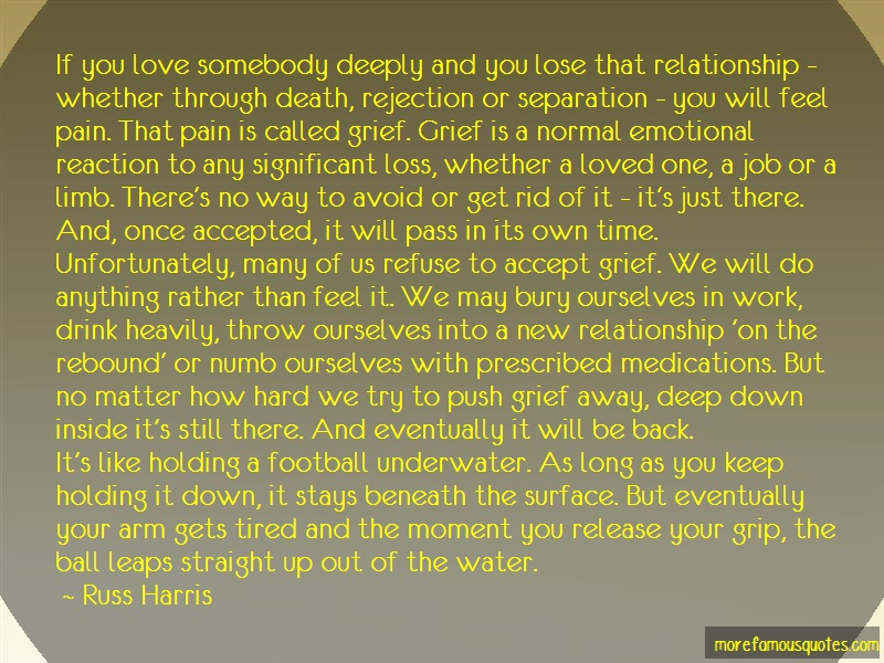Russ Harris Quotes: If You Love Somebody Deeply And You Lose
