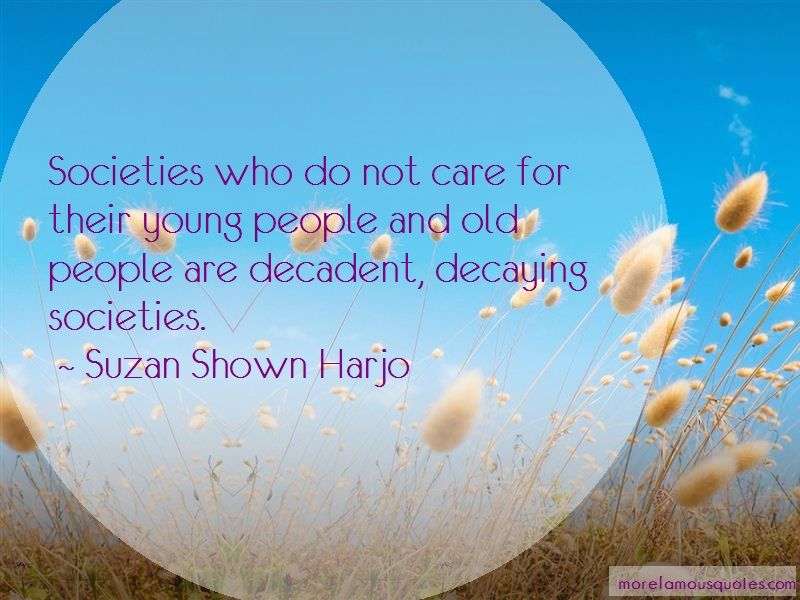 Suzan Shown Harjo Quotes: Societies Who Do Not Care For Their