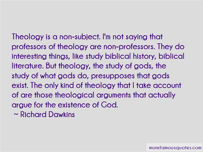 Richard Dawkins Quotes: Theology is a non subject im not saying