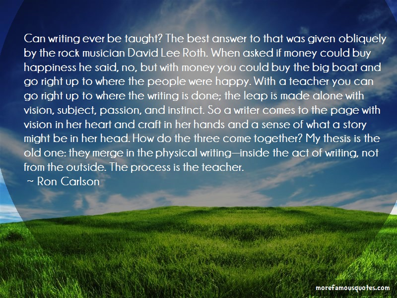 Ron Carlson Quotes: Can writing ever be taught the best