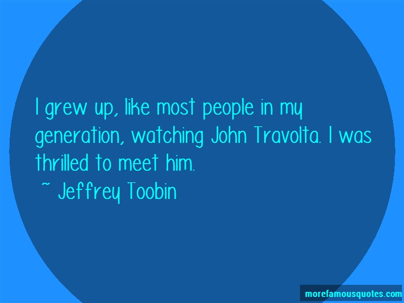Jeffrey Toobin Quotes: I Grew Up Like Most People In My