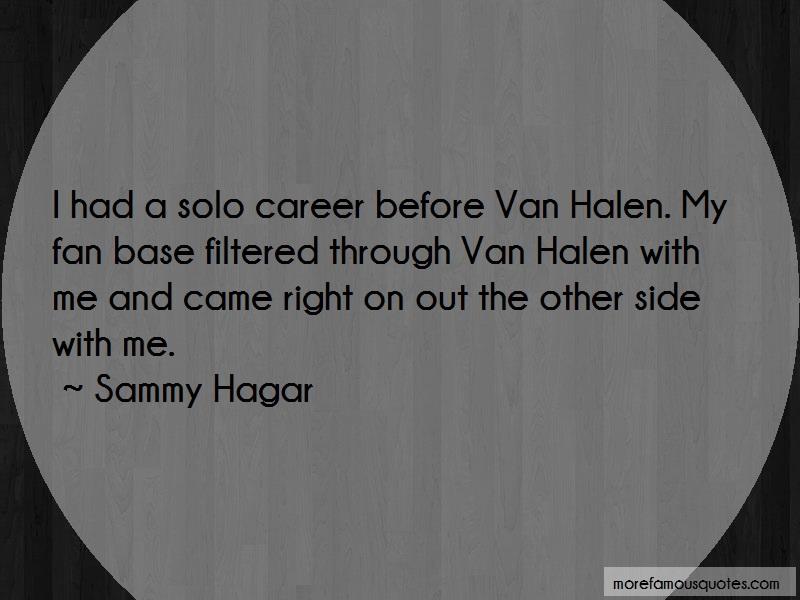 Sammy Hagar Quotes: I Had A Solo Career Before Van Halen My