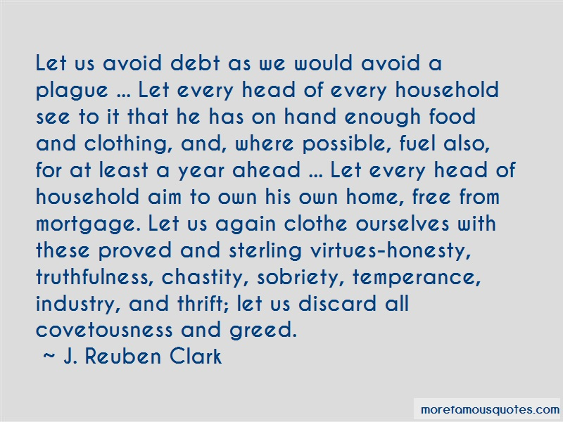 J. Reuben Clark Quotes: Let Us Avoid Debt As We Would Avoid A