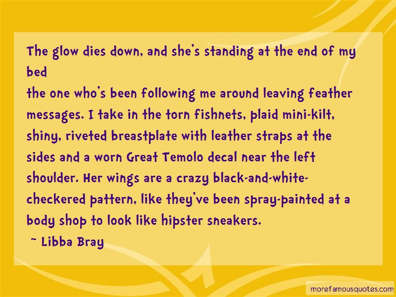 Libba Bray Quotes: The Glow Dies Down And Shes Standing At