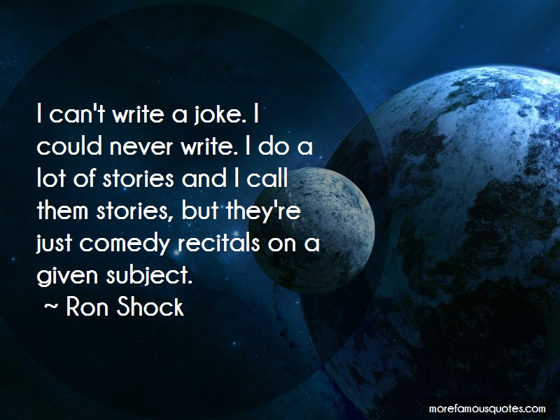 Ron Shock Quotes: I Cant Write A Joke I Could Never Write