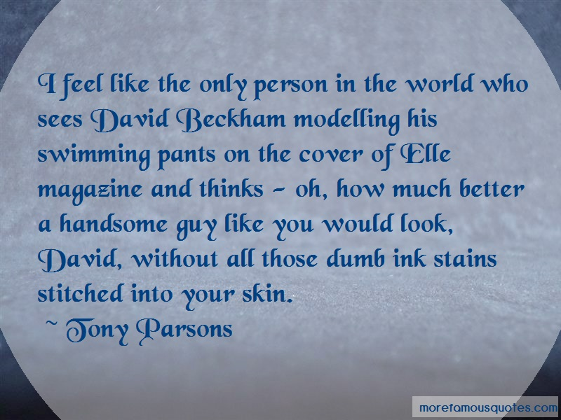 Tony Parsons Quotes: I Feel Like The Only Person In The World