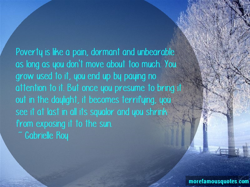 Gabrielle Roy Quotes: Poverty is like a pain dormant and