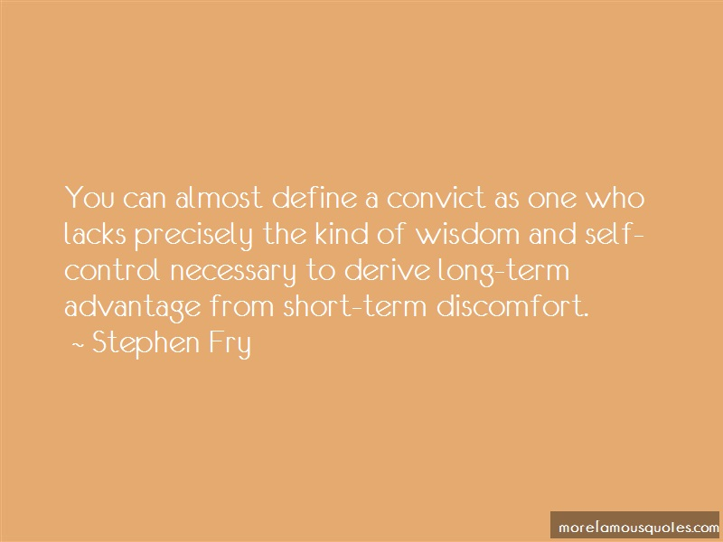 Stephen Fry Quotes: You Can Almost Define A Convict As One