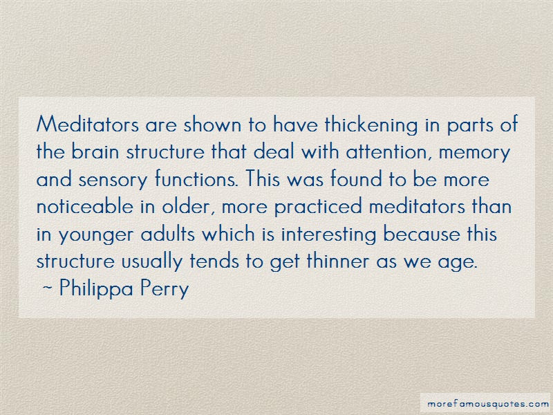 Philippa Perry Quotes: Meditators are shown to have thickening