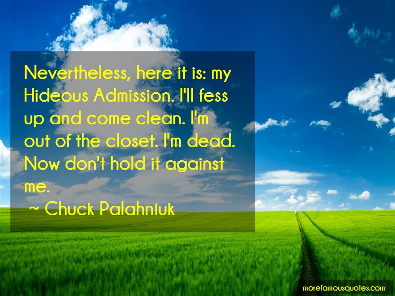Chuck Palahniuk Quotes: Nevertheless Here It Is My Hideous