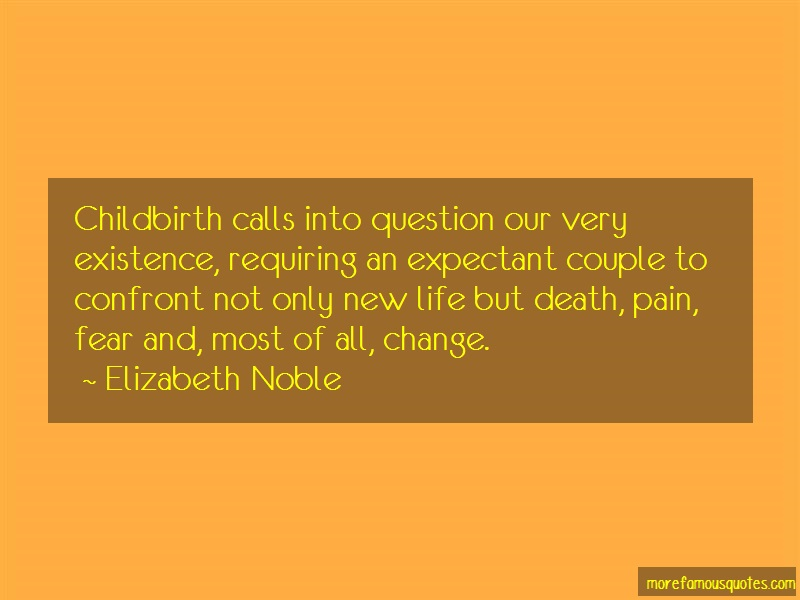 Elizabeth Noble Quotes: Childbirth Calls Into Question Our Very