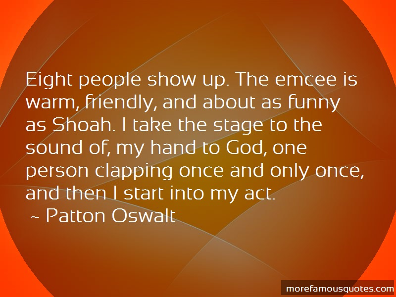 Patton Oswalt Quotes: Eight people show up the emcee is warm