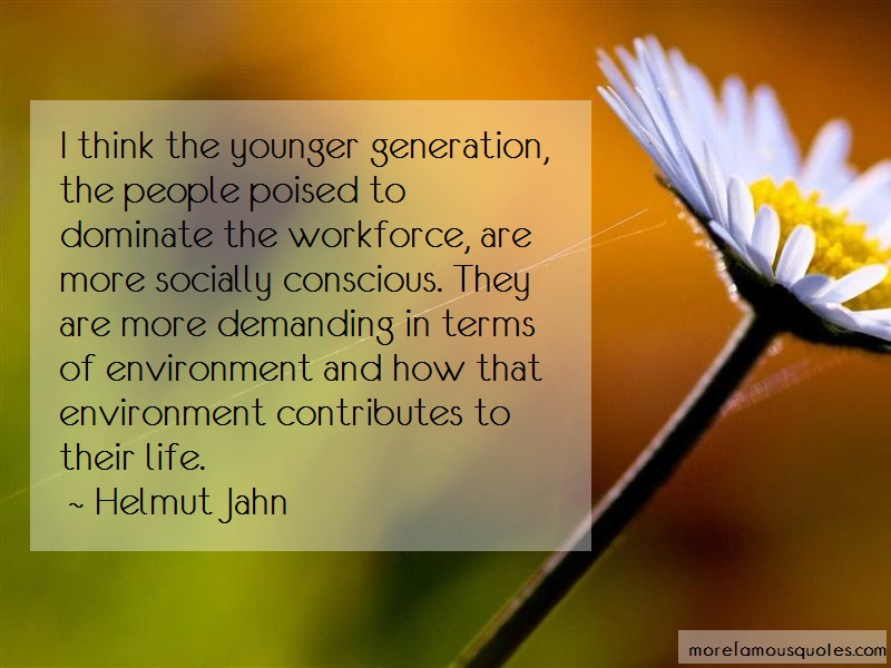 Helmut Jahn Quotes: I think the younger generation the