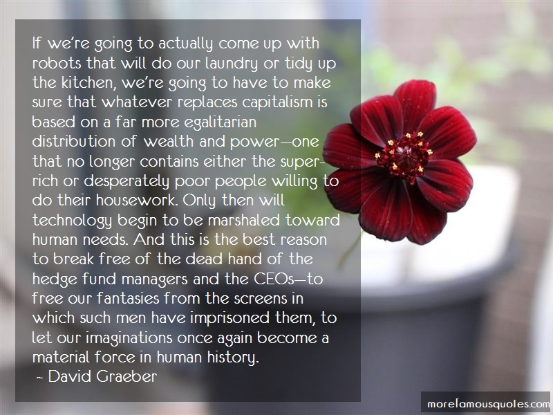 David Graeber Quotes: If were going to actually come up with