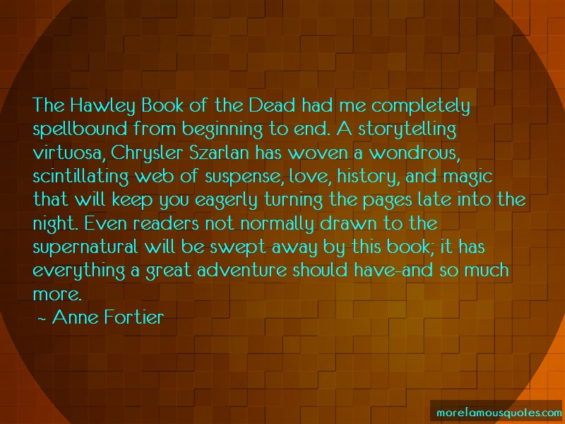 Anne Fortier Quotes: The Hawley Book Of The Dead Had Me