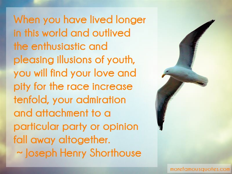 Joseph Henry Shorthouse Quotes: When you have lived longer in this world