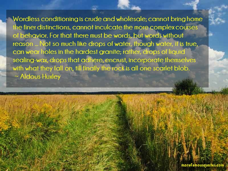 Aldous Huxley Quotes: Wordless conditioning is crude and