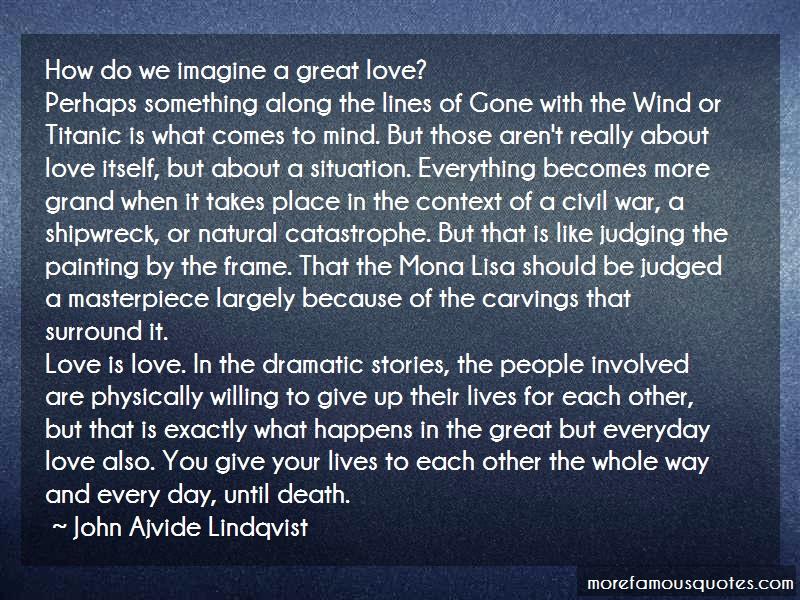 John Ajvide Lindqvist Quotes: How do we imagine a great love perhaps