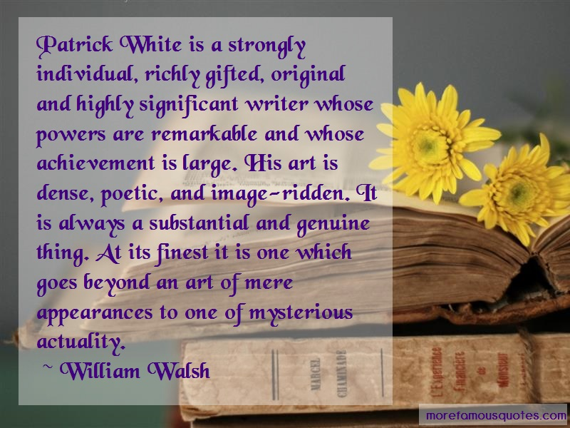 William Walsh Quotes: Patrick White Is A Strongly Individual