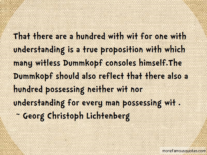 Georg Christoph Lichtenberg Quotes: That There Are A Hundred With Wit For