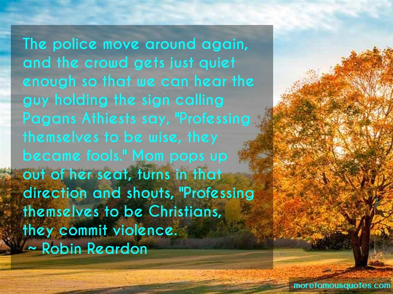 Robin Reardon Quotes: The Police Move Around Again And The