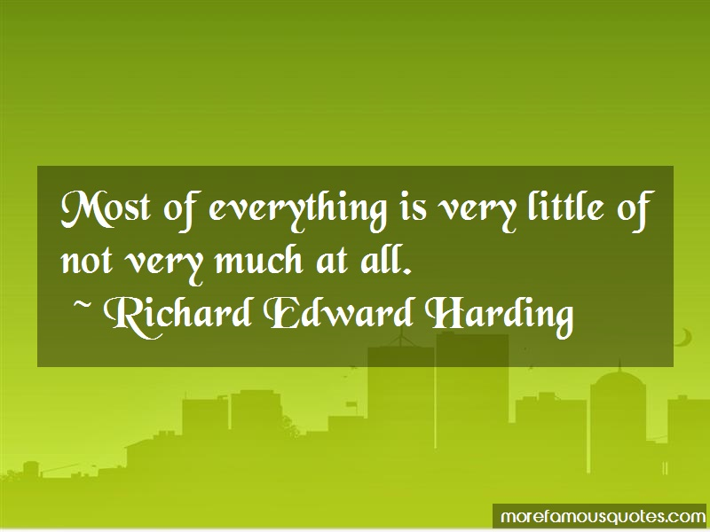 Richard Edward Harding Quotes: Most of everything is very little of not