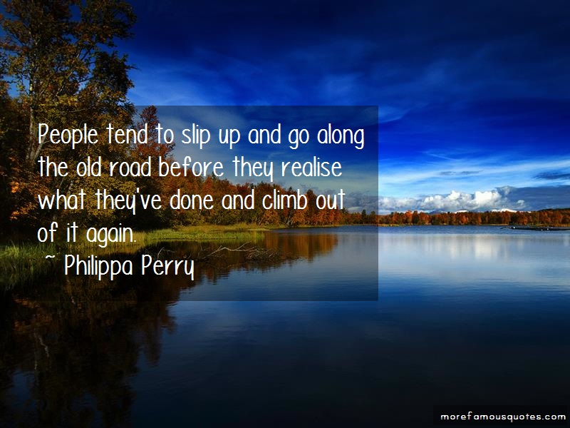 Philippa Perry Quotes: People tend to slip up and go along the