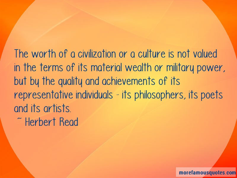 Herbert Read Quotes: The Worth Of A Civilization Or A Culture